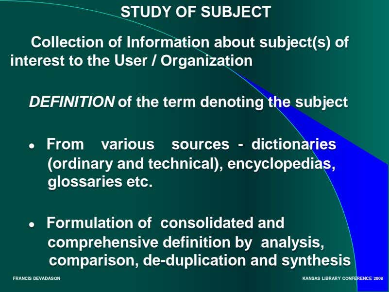 STUDY OF SUBJECT Collection of Information about subject(s) of interest to the User / Organization