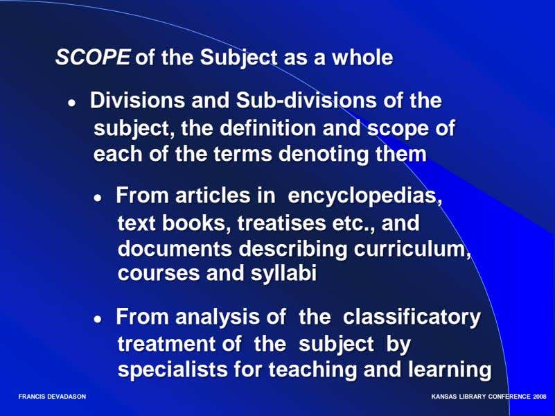 SCOPE of the Subject as a whole ● Divisions and Sub-divisions of the subject, the