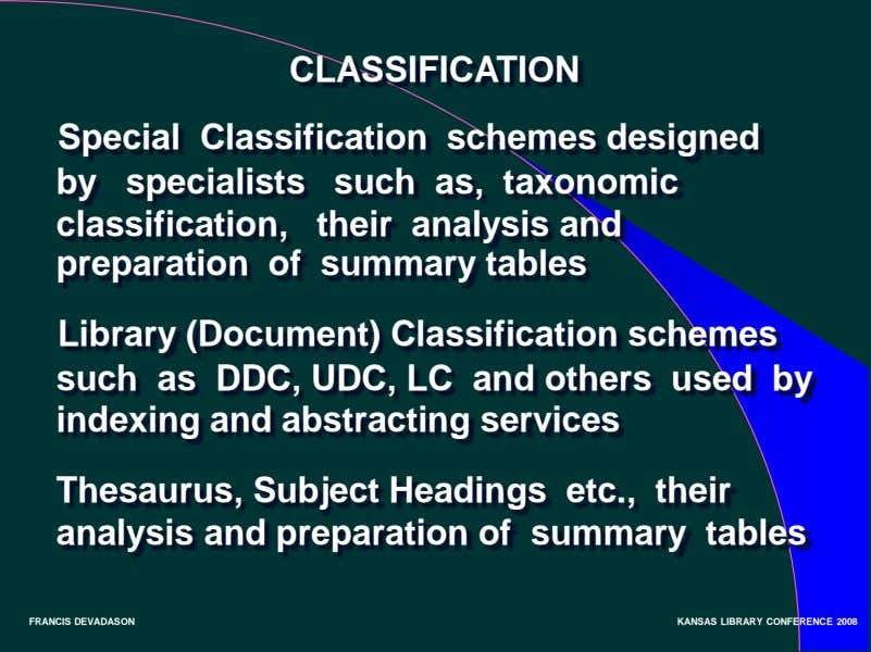 CLASSIFICATION Special Classification schemes designed by specialists such as, taxonomic classification, their