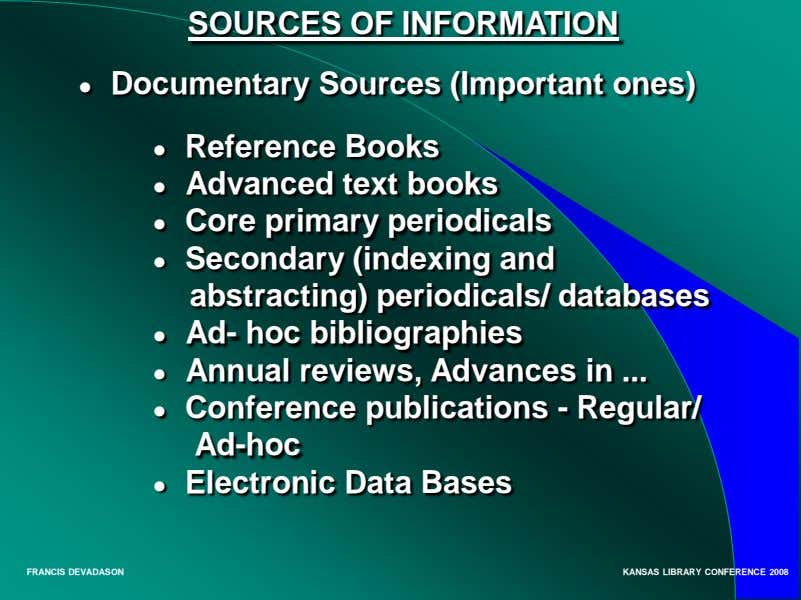SOURCES OF INFORMATION ● Documentary Sources (Important ones) ● Reference Books ● Advanced text books