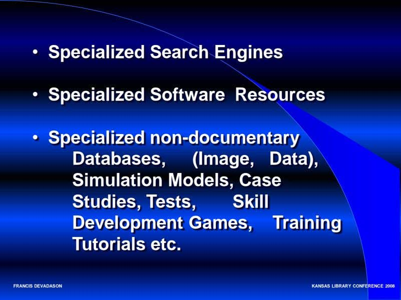 • Specialized Search Engines • Specialized Software Resources • Specialized non-documentary Databases, (Image,