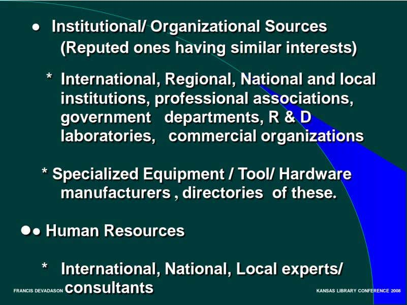 ● Institutional/ Organizational Sources (Reputed ones having similar interests) * International, Regional, National