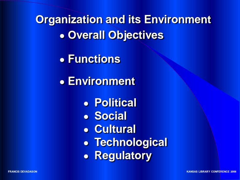 Organization and its Environment ● Overall Objectives ● Functions ● Environment ● Political ● Social