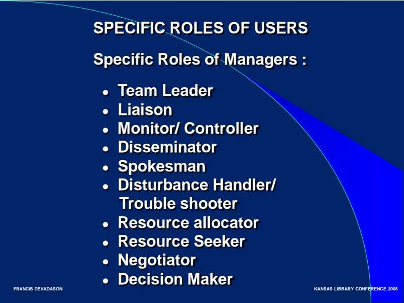 SPECIFIC ROLES OF USERS Specific Roles of Managers : ● Team Leader ● Liaison ●
