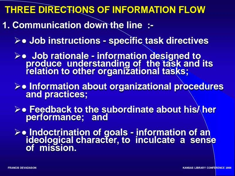 THREE DIRECTIONS OF INFORMATION FLOW 1. Communication down the line :- ● Job instructions -