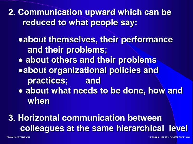 2. Communication upward which can be reduced to what people say: ●about themselves, their performance