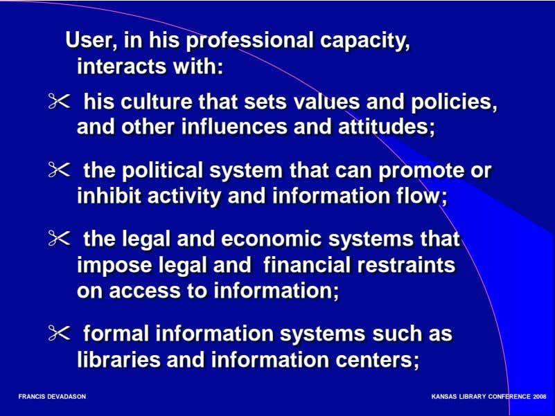 User, in his professional capacity, interacts with:  his culture that sets values and policies,
