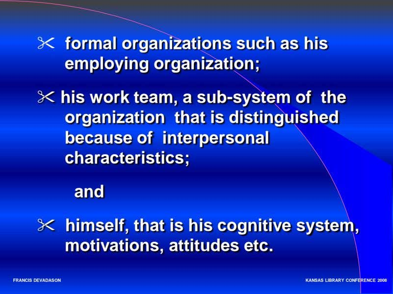  formal organizations such as his employing organization;  his work team, a sub-system of