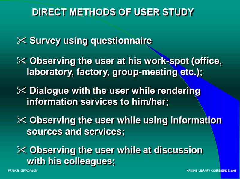 DIRECT METHODS OF USER STUDY  Survey using questionnaire  Observing the user at his