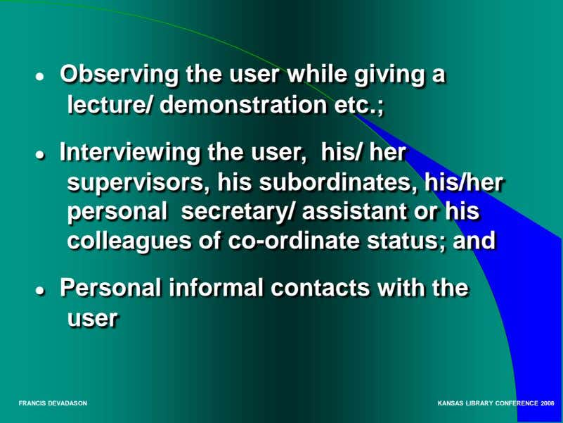 ● Observing the user while giving a lecture/ demonstration etc.; ● Interviewing the user, his/