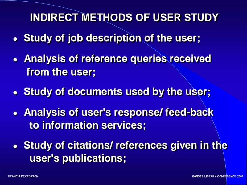 INDIRECT METHODS OF USER STUDY ● Study of job description of the user; ● Analysis