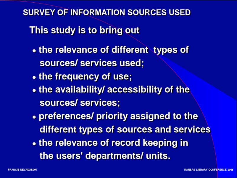 SURVEY OF INFORMATION SOURCES USED This study is to bring out ● the relevance of