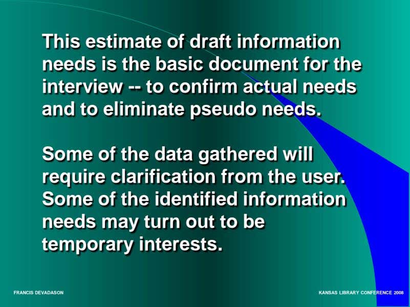 This estimate of draft information needs is the basic document for the interview -- to