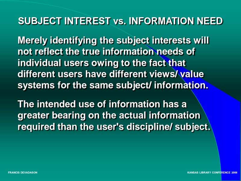 SUBJECT INTEREST vs. INFORMATION NEED Merely identifying the subject interests will not reflect the true