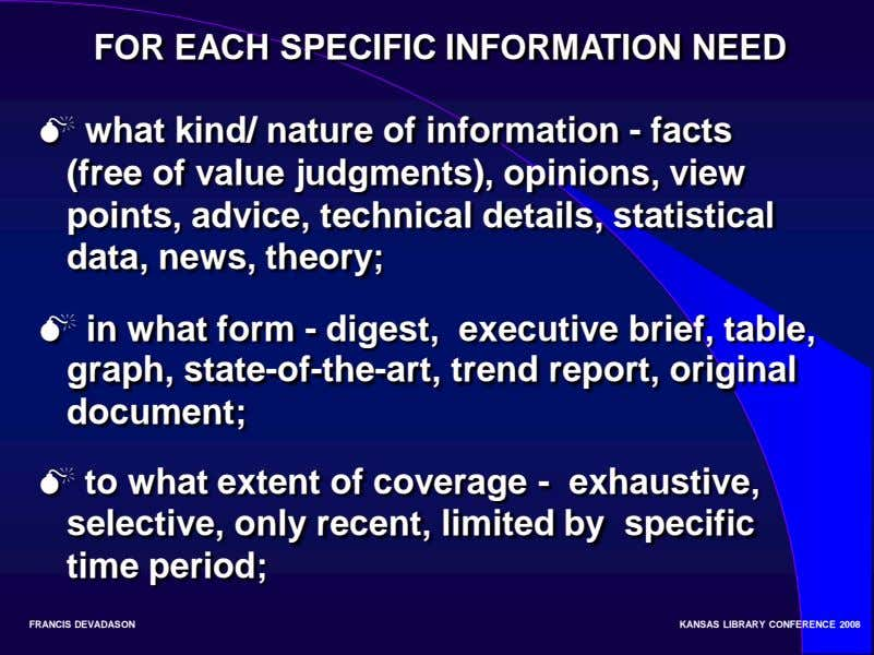 FOR EACH SPECIFIC INFORMATION NEED  what kind/ nature of information - facts (free of