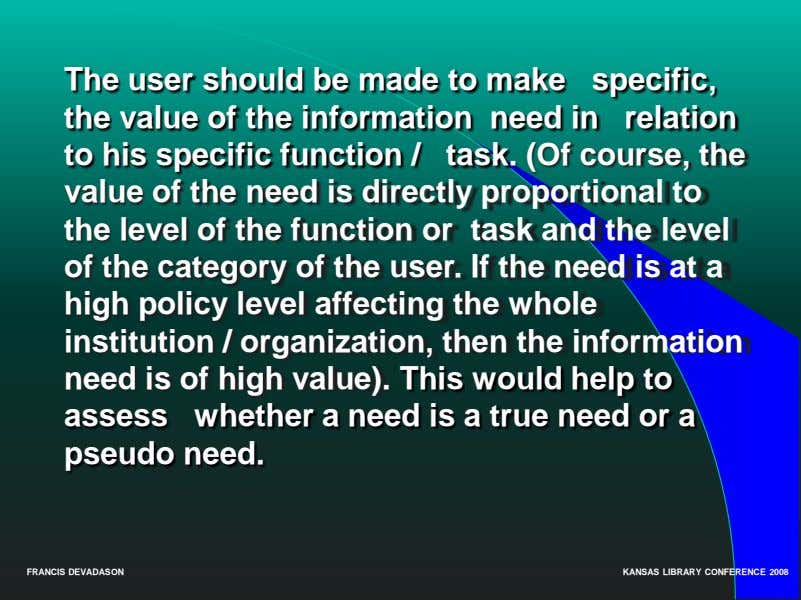 The user should be made to make specific, the value of the information need in