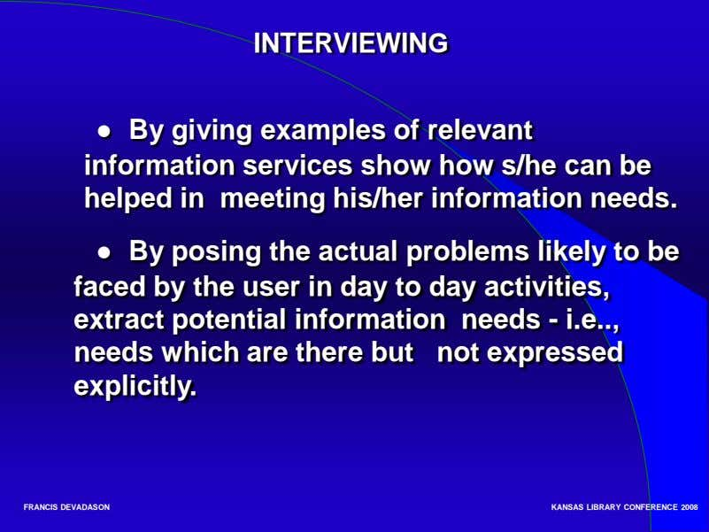 INTERVIEWING  ● By giving examples of relevant information services show how s/he can be