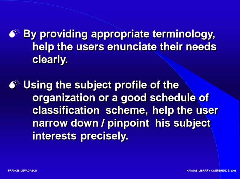  By providing appropriate terminology, help the users enunciate their needs clearly.  Using the