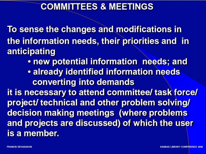 COMMITTEES & MEETINGS To sense the changes and modifications in the information needs, their priorities