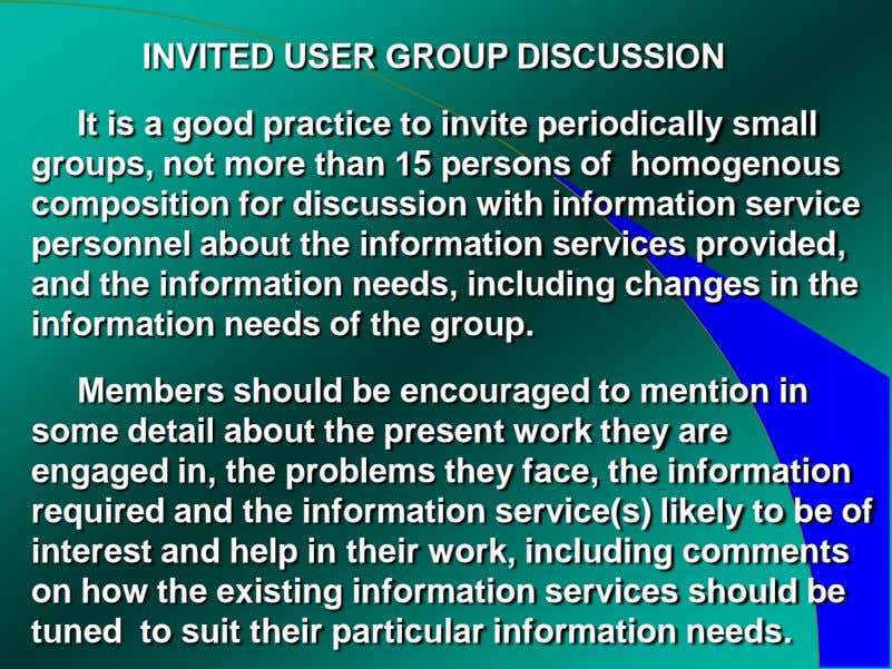 INVITED USER GROUP DISCUSSION It is a good practice to invite periodically small groups, not
