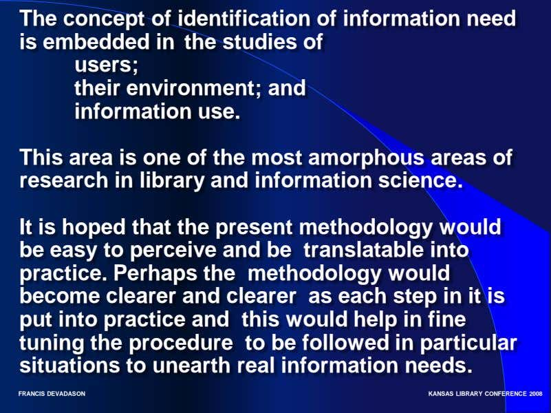 The concept of identification of information need is embedded in the studies of users; their