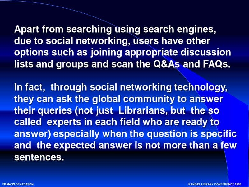 Apart from searching using search engines, due to social networking, users have other options such