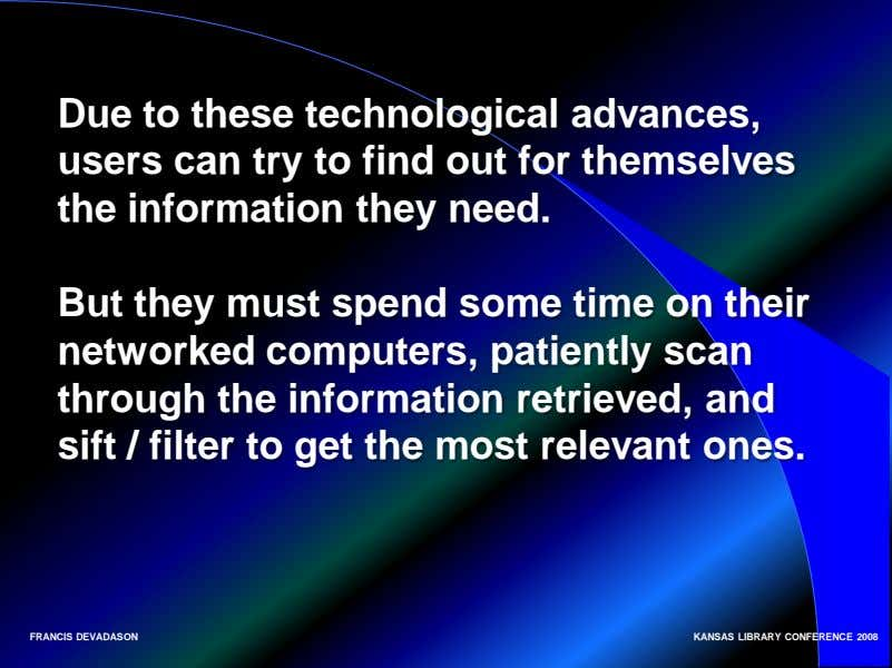 Due to these technological advances, users can try to find out for themselves the information
