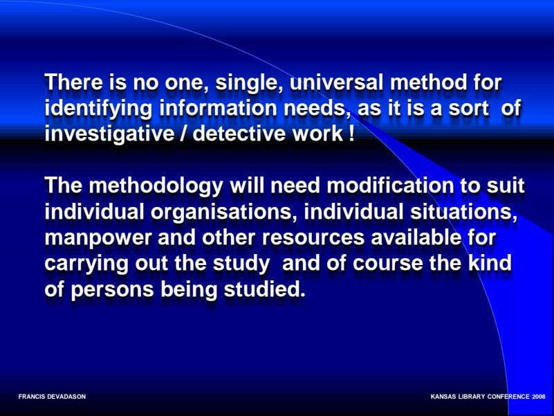 There is no one, single, universal method for identifying information needs, as it is a