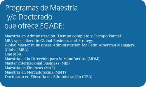 Maestría en Administración. Tiempo completo y Tiempo Parcial MBA specialized in Global Business and Strategy.
