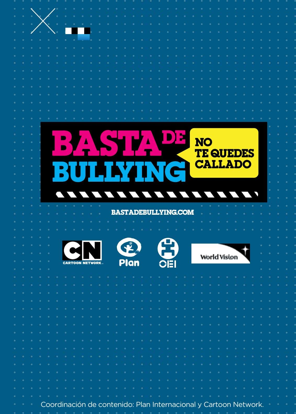 bastadebullying.com Coordinación de contenido: Plan Internacional y Cartoon Network. 40