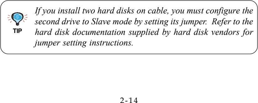 TIP If you install two hard disks on cable, you must configure the second drive