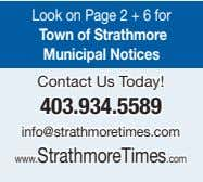 Look on Page 2 + 6 for Town of Strathmore Municipal Notices Contact Us Today!