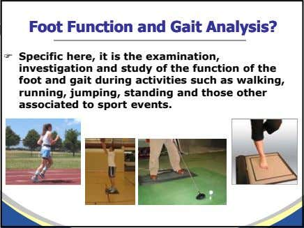 FootFoot FunctionFunction andand GaitGait Analysis?Analysis? Specific here, it is the examination, investigation and