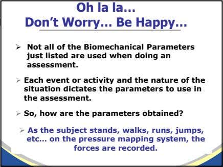 Oh la la… Don't Worry… Be Happy… Not all of the Biomechanical Parameters just listed