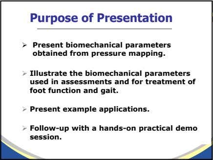 Purpose of Presentation Present biomechanical parameters obtained from pressure mapping. Illustrate the biomechanical