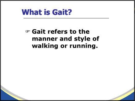 WhatWhat isis Gait?Gait? Gait refers to the manner and style of walking or running.