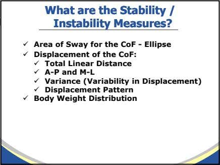 WhatWhat areare thethe StabilityStability // InstabilityInstability Measures?Measures? Area of Sway for the CoF -
