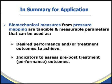 InIn SummarySummary forfor ApplicationApplication Biomechanical measures from pressure mapping are tangible &