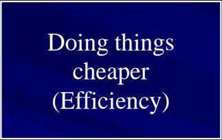 Doing things cheaper (Efficiency)