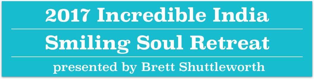 2017 Incredible India Smiling Soul Retreat presented by Brett Shuttleworth