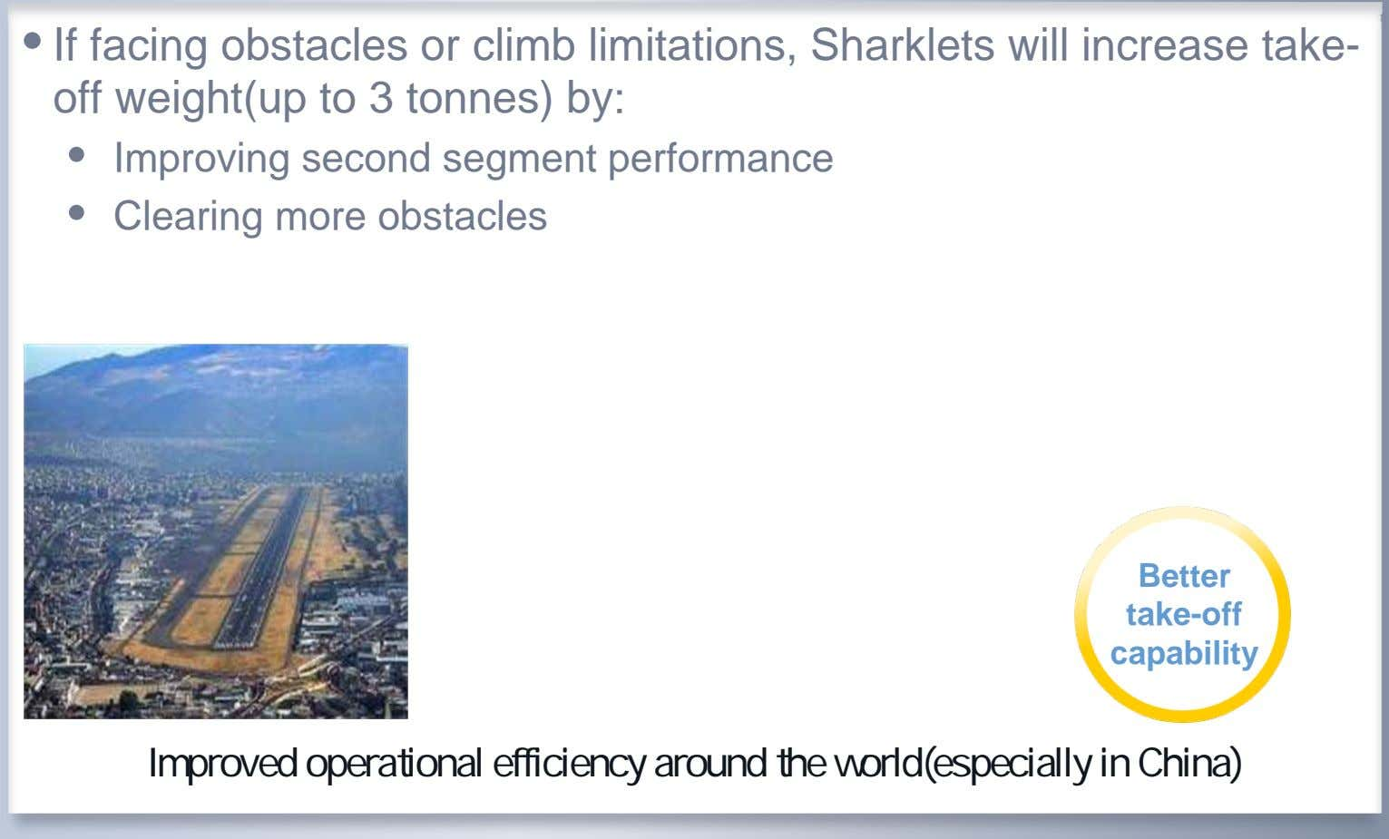 • If facing obstacles or climb limitations, Sharklets will increase take- off weight(up to 3