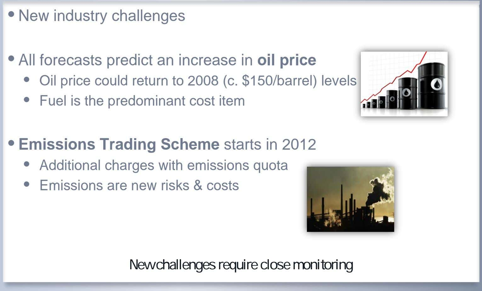 • New industry challenges • All forecasts predict an increase in oil price • Oil