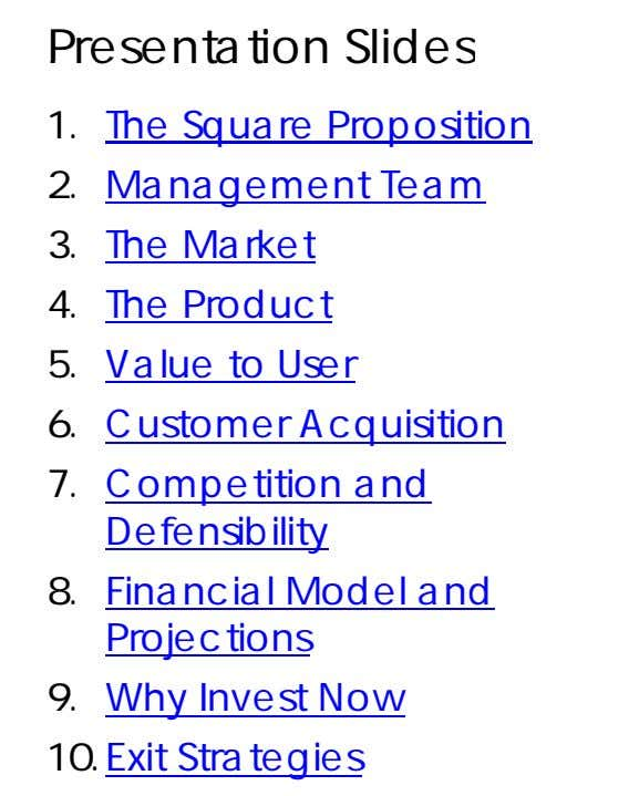 Presentation Slides 1. The Square Proposition 2. Management Team 3. The Market 4. The Product