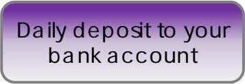 Daily deposit to your bank account