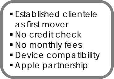  Established clientele as first mover  No credit check  No monthly fees 