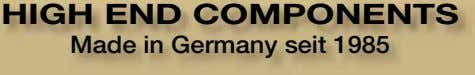HIGH END COMPONENTS Made in Germany seit 1985