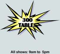 300300300300 TABLESTABLESTABLESTABLES All shows: 9am to 5pm