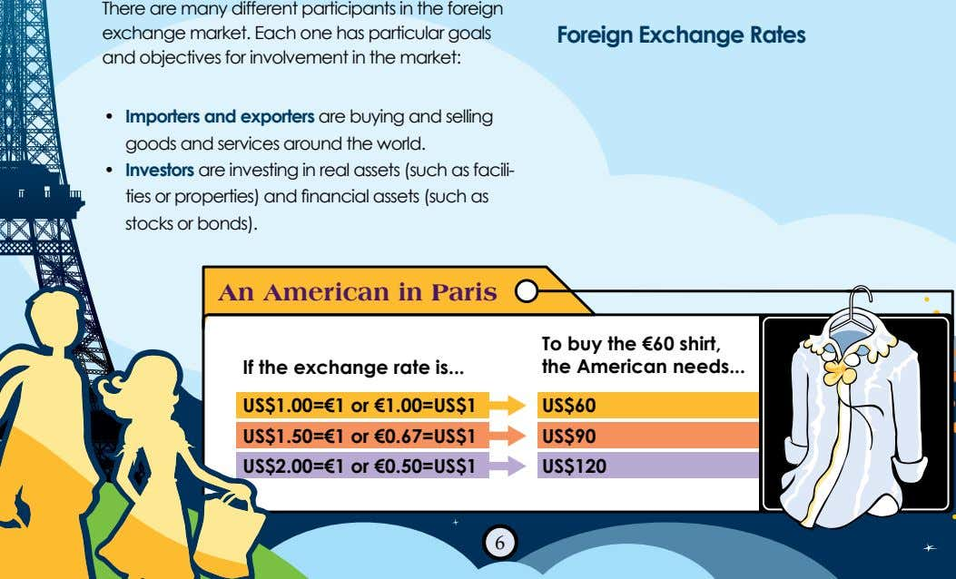 There are many different participants in the foreign exchange market. Each one has particular goals
