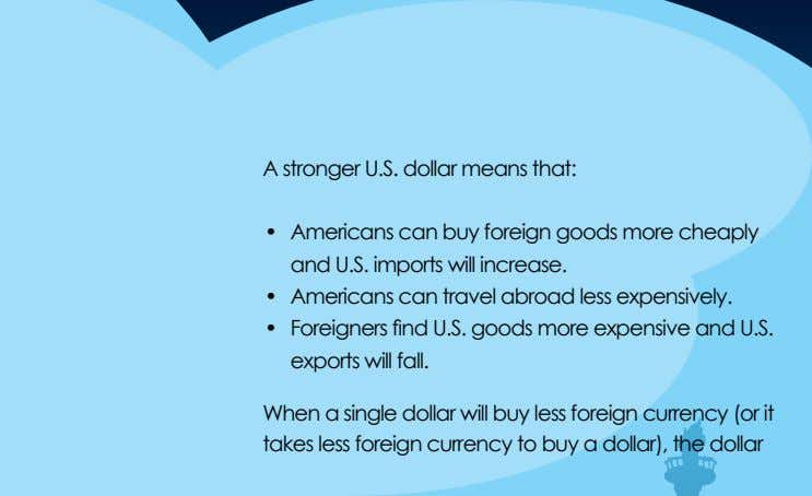 A stronger U.S. dollar means that: • Americans can buy foreign goods more cheaply and