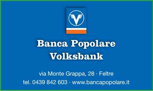 via Monte Grappa, 28 · Feltre tel. 0439 84 2 603 · www.bancapopolare.it